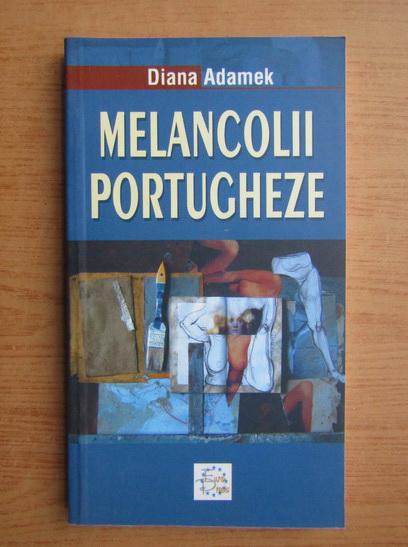 Anticariat: Diana Adamek - Melancolii portugheze