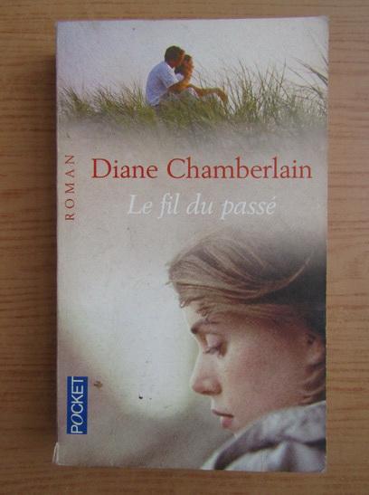 Anticariat: Diane Chamberlain - Le fil du passe