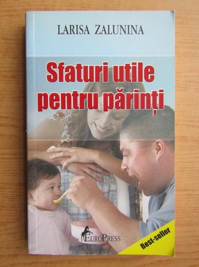 Anticariat: Larisa Zalunina - Sfaturi utile pentru parinti