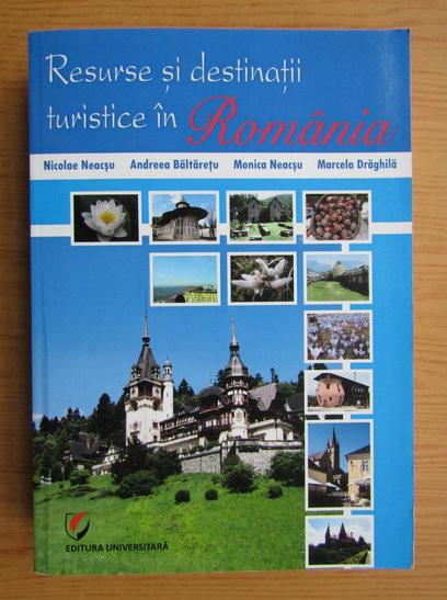 Anticariat: Nicolae Neacsu - Resurse si destinatii turistice in Romania