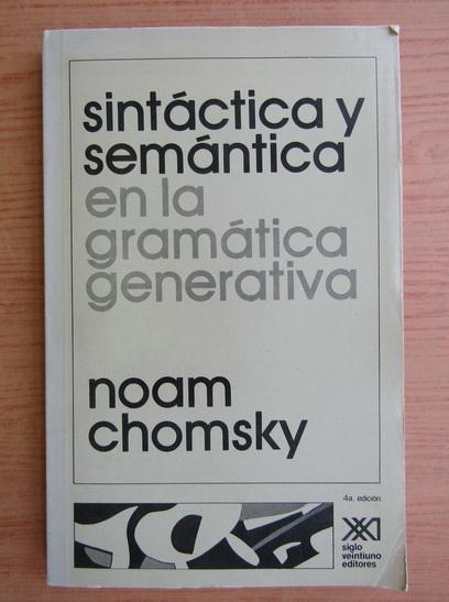 Anticariat: Noam Chomsky - Sintactica y semantica en la gramatica generativa