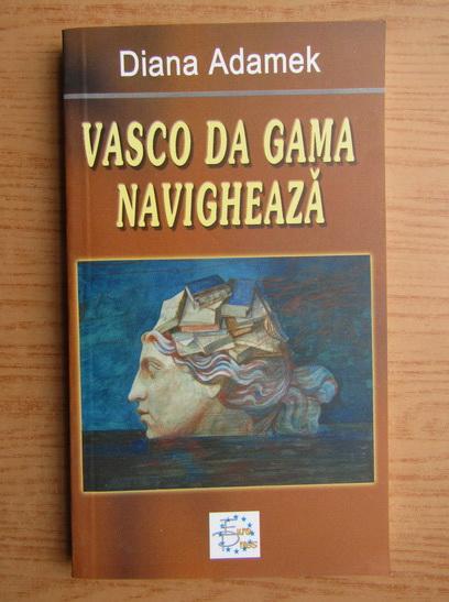 Anticariat: Diana Adamek - Vasco da gama navigheaza