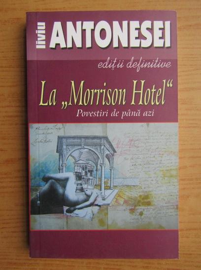 Anticariat: Liviu Antonesei - La Morrison Hotel