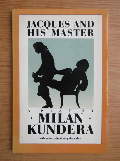 Anticariat: Milan Kundera - Jacques and his master