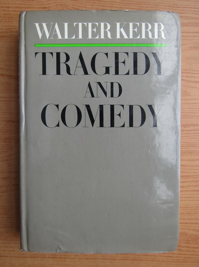 Anticariat: Walter Kerr - Tragedy and comedy