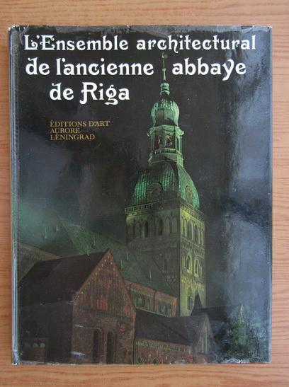 Anticariat: L'Ensemble architectural de l'ancienne abbaye de Riga