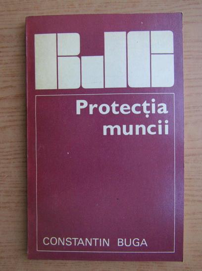 Anticariat: Constantin Buga - Protectia muncii