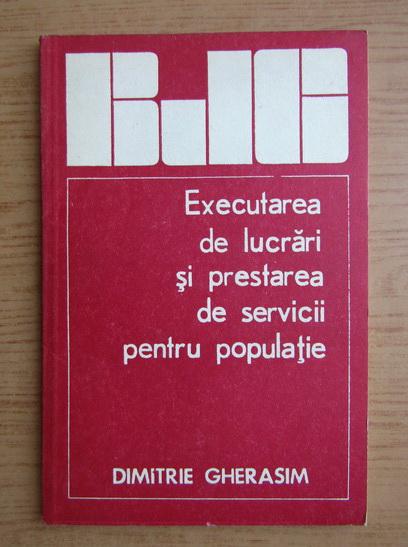 Anticariat: Dimitrie Gherasim - Executarea de lucrari si prestarea de servicii pentru populatie