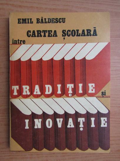 Anticariat: Emil Baldescu - Cartea scolara intre traditie si inovatie