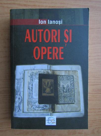 Anticariat: Ion Ianosi - Autori si opere (volumul 1)