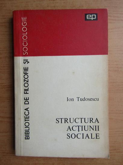 Anticariat: Ion Tudosescu - Structura actiunii sociale
