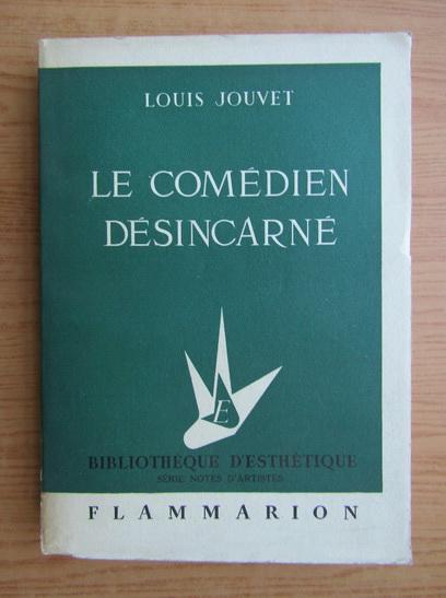 Anticariat: Louis Jouvet - Le comedien desincarne