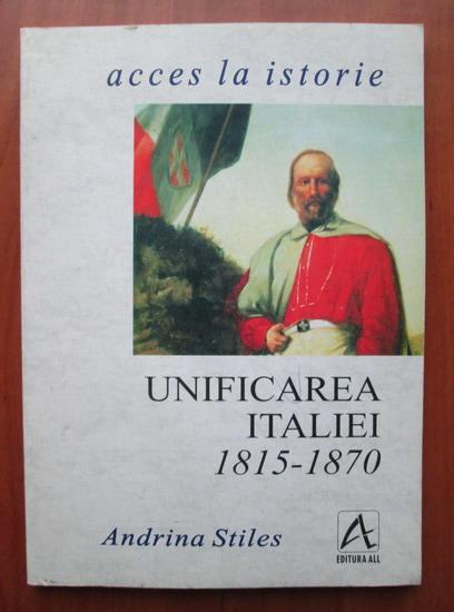 Anticariat: Andrina Stiles - Unificarea Italiei 1815-1870