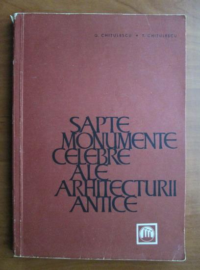 Anticariat: G. Chitulescu, T. Chitulescu - Sapte monumente celebre ale arhitecturii antice