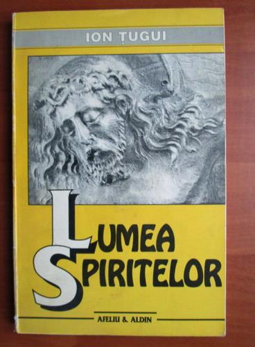 Anticariat: Ion Tugui - Lumea spiritelor