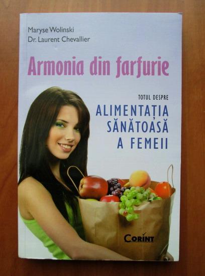 Anticariat: Maryse Wolinski - Armonia din farfurie. Totul despre alimentatia sanatoasa a femeii