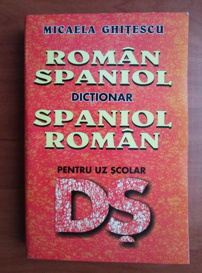 Anticariat: Micaela Ghitescu - Dictionar Roman-Spaniol, Spaniol-Roman pentru uz scolar