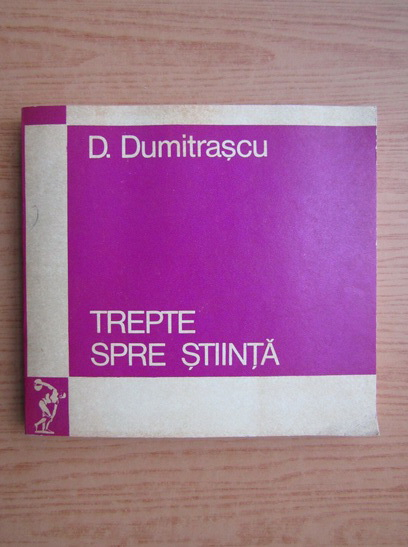 Anticariat: D. Dumitrascu - Trepte spre stiinta