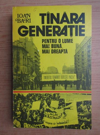 Anticariat: Ioan Bari - Tanara generatie. Pentru o lume mai buna, mai dreapta