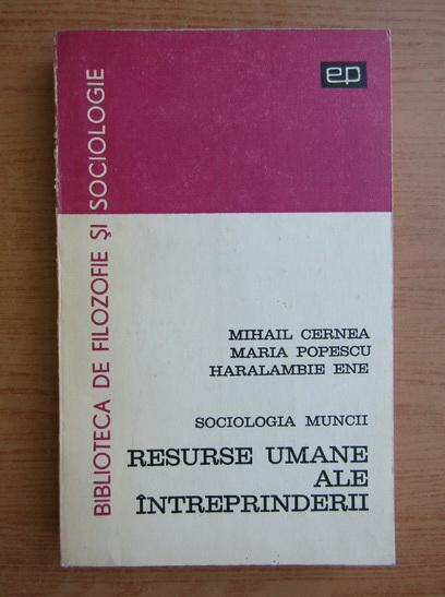 Anticariat: Mihail Cernea - Sociologia muncii. Resurse umane ale intreprinderii