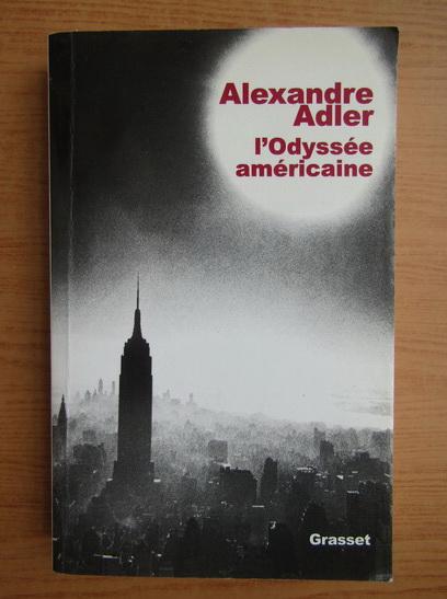 Anticariat: Alexandre Adler - L'Odyssee americaine