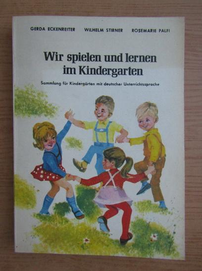 Anticariat: Gerda Eckenreiter - Wir spielen und lernen im Kindergarten