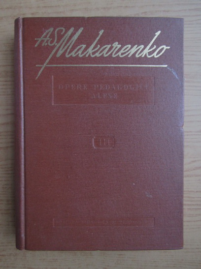 Anticariat: A. S. Makarenko - Opere pedagogice alese (volumul 3)