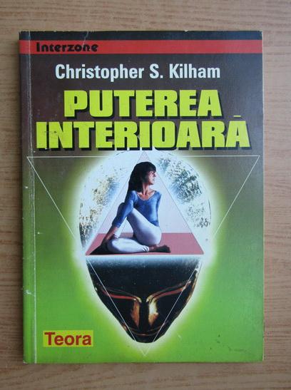 Anticariat: Christopher S. Kilham - Puterea interioara