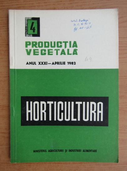 Anticariat: Productia vegetala. Horticultura, anul XXXI, nr. 4, aprilie 1982