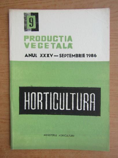 Anticariat: Productia vegetala. Horticultura, anul XXXV, nr. 9, septembrie 1986