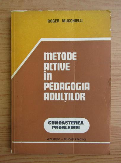 Anticariat: Roger Mucchielli - Metode active in pedagogia adultilor