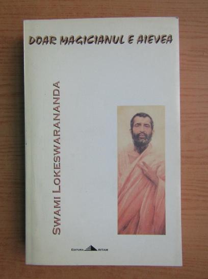 Anticariat: Swami Lokeswarananda - Doar magicianul e aievea