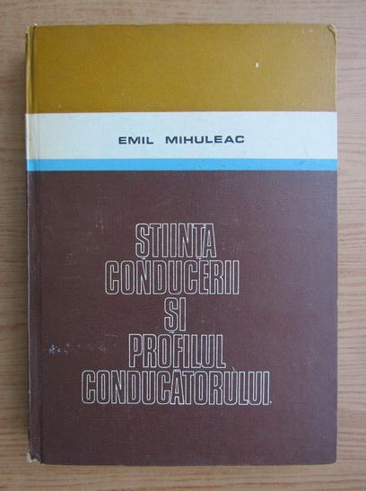 Anticariat: Emil Mihuleac - Stiinta conducerii si profilul conducatorului