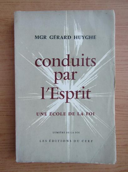 Anticariat: Gerard Huyghe - Conduits par l'esprit
