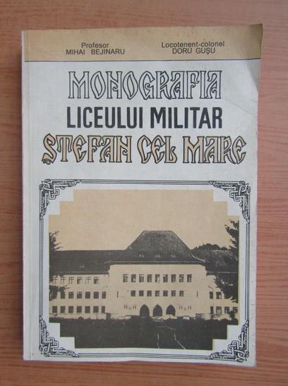 Anticariat: Mihai Bejinaru - Monografia liceului militar Stefan cel Mare