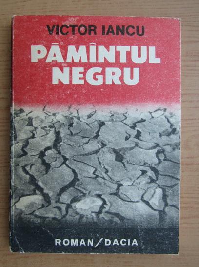 Anticariat: Victor Iancu - Pamantul negru (volumul 2)