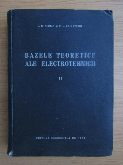 Anticariat: P. L. Kalantarov - Bazele teoretice ale electrotehnicii (volumul 2)