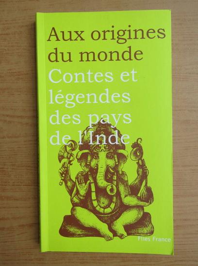 Anticariat: Aux origines du monde. Contes et legendes des pays de l'Inde