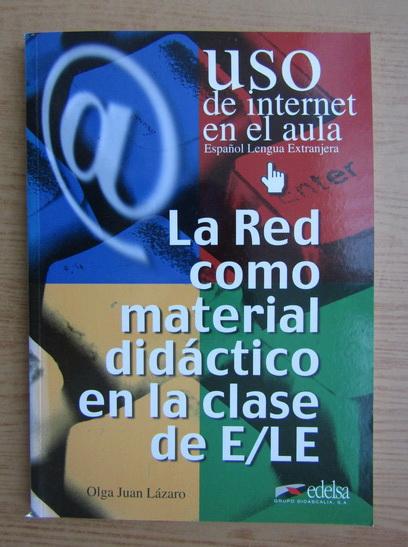 Anticariat: Olga Juan Lazaro - La Red como material didactico en la clase de E-LE