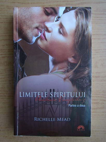 Anticariat: Richelle Mead - Academia vampirilor, volumul 5, partea 2. Limitele spiritului