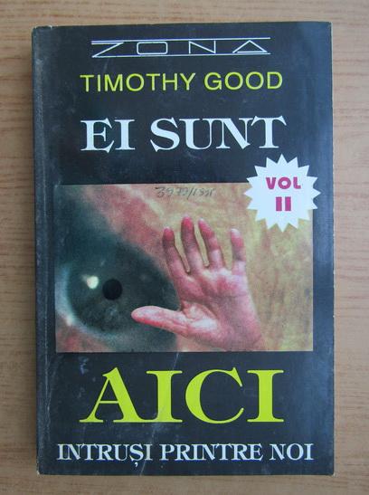 Anticariat: Timothy Good - Ei sunt aici, volumul 2. Intrusi printre noi