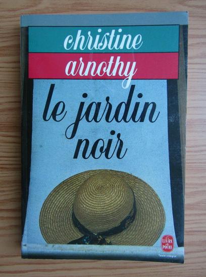 Anticariat: Christine Arnothy - Le jardin noir