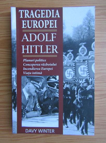 Anticariat: Davy Winter - Tragedia Europei. Adolf Hitler