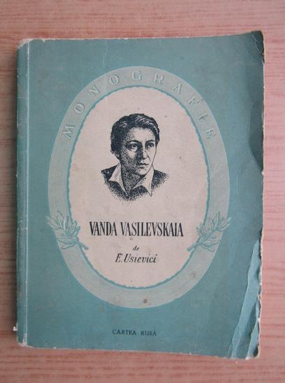 Anticariat: E. Usievici - Vanda Vasilevskaia, studiu critico-biografic