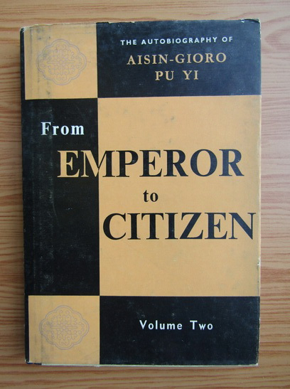 Anticariat: From emperor to citizen, volumul 2. The autobiography of Aisin-Gioro Pu Yi