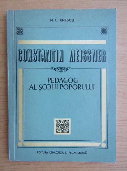 Anticariat: N. Enescu - Constantin Meissner, pedagog al scolii poporului