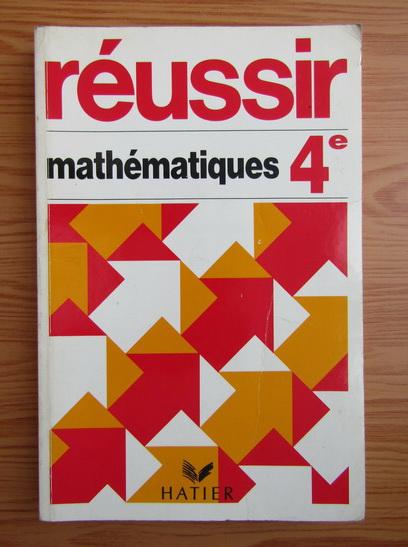 Anticariat: Michel Goutodier - Reussir. Mathematiques 4e