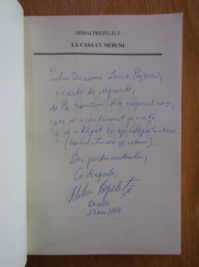 Anticariat: Mihai Prepelita - La casa cu nebuni (cu autograful autorului)