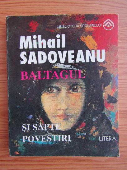 Anticariat: Mihail Sadoveanu - Baltagul. Sapte povestiri