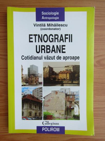 Anticariat: Vintila Mihailescu - Etnografii urbane